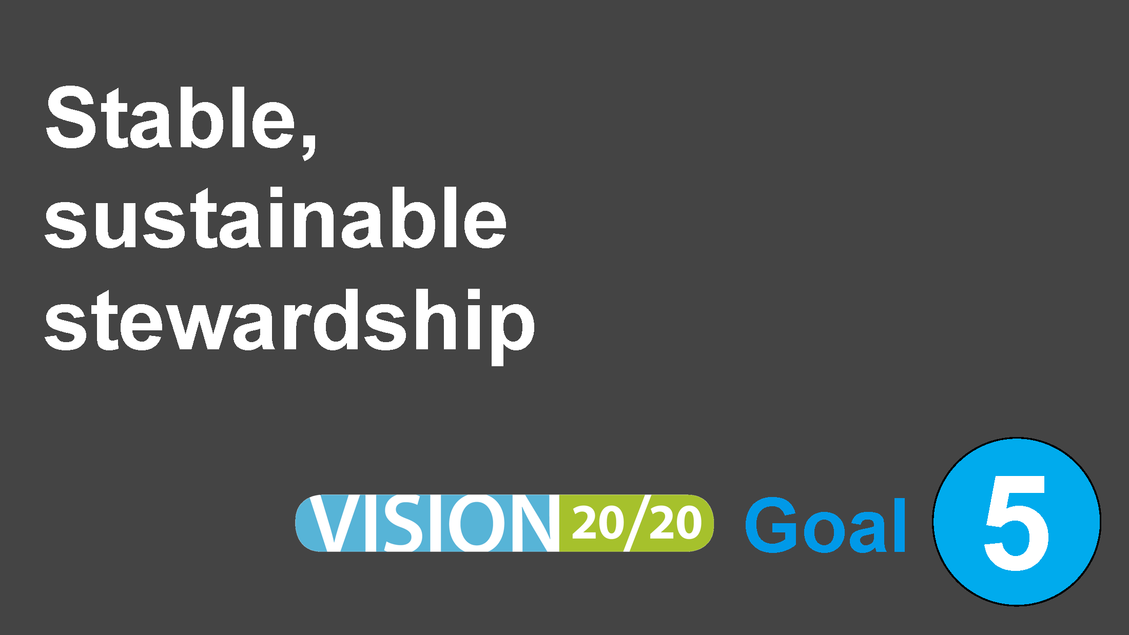 4J Vision 20/20 Strategic Plan Goal 5: Stable, sustainable stewardship